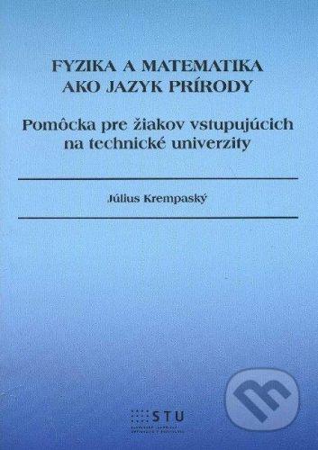 STU Fyzika a matematika ako jazyk prírody - Július Krempaský cena od 86 Kč