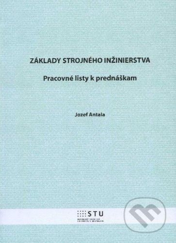 STU Základy strojného inžinierstva - Jozef Antala cena od 0 Kč