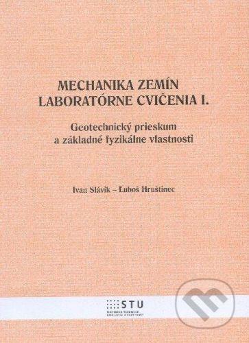 STU Mechanika zemín - Laboratórne cvičenia I. - Ivan Slávin, Ľuboš Hruštinec cena od 250 Kč