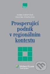 Ivana Kraftová, Pavlína Prášilová: Prosperující podnik v regionálním kontextu cena od 208 Kč