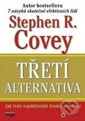Stephen R. Covey: Třetí alternativa - Jak řešit nejobtížnější životní problémy cena od 377 Kč