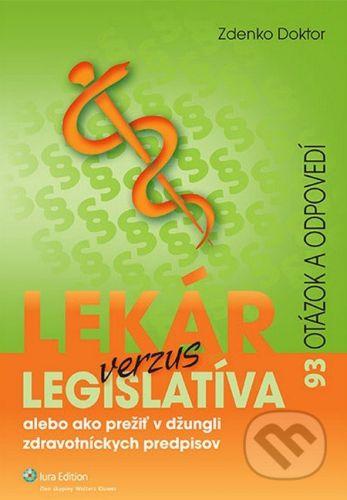 IURA EDITION Lekár verzus legislatíva alebo ako prežiť v džungli zdravotníckych predpisov - Zdenko Doktor cena od 61 Kč