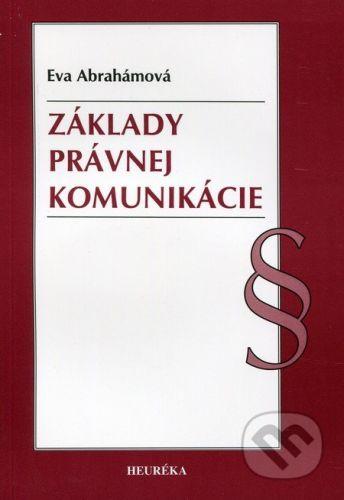 Heuréka Základy právnej komunikácie - Eva Abrahámová cena od 170 Kč