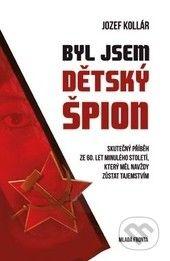 Jozef Kollár: Byl jsem dětský špion cena od 221 Kč