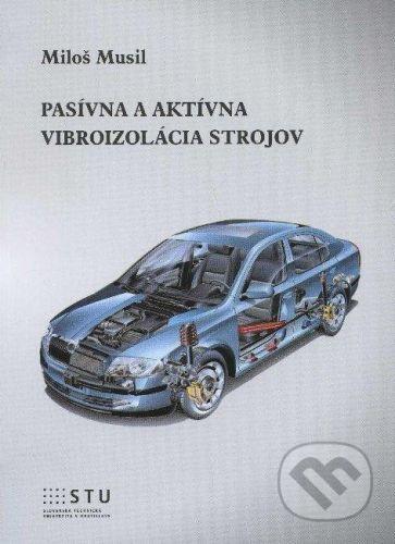 STU Pasívna a aktívna vibroizolácia strojov - Miloš Musil cena od 152 Kč