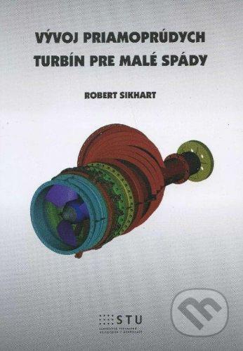 STU Vývoj priamoprúdych turbín pre malé spády - Robert Sikhart cena od 147 Kč