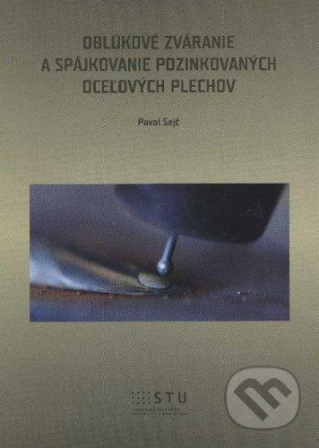 STU Oblúkové zváranie a spájkovanie pozinkovaných oceľových plechov - Pavol Sejč cena od 163 Kč