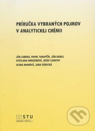 STU Príručka vybraných pojmov v analytickej chémii - Ján Labuda a kolektív cena od 188 Kč