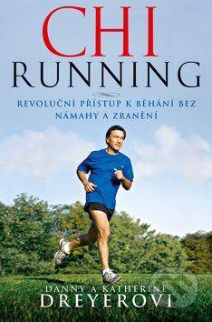 Danny Dreyer: ChiRunning - Revoluční přístup k běhání bez námahy a zranění cena od 255 Kč