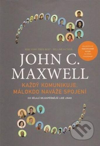 John C. Maxwell: Každý komunikuje, málokdo naváže spojení cena od 180 Kč