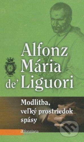 Redemptoristi - Slovo medzi nami Modlitba, veľký prostriedok spásy - Alfonz Mária de' Liguori cena od 60 Kč