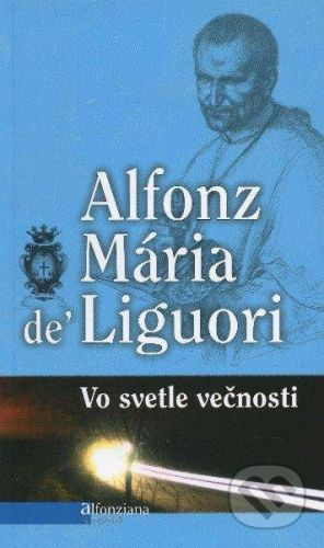 Redemptoristi - Slovo medzi nami Vo svetle večnosti - Alfonz Mária de' Liguori cena od 91 Kč