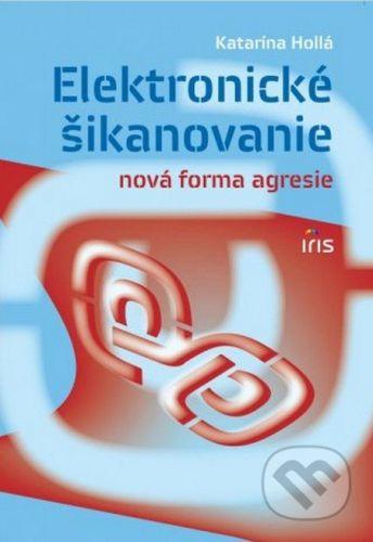 IRIS Elektronické šikanovanie - Katarína Hollá cena od 116 Kč