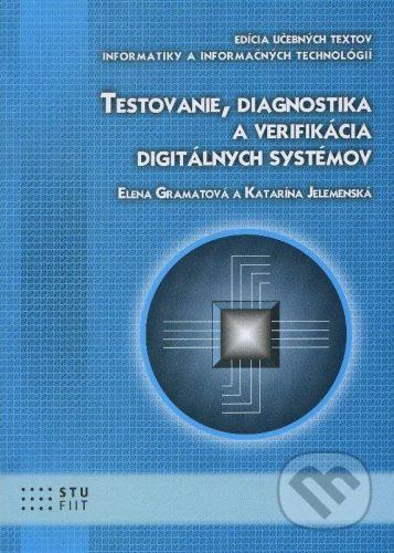 STU Testovanie, diagnostika a verifikácia digitálnych systémov - Elena Gramatová, Katarína Jelemenská cena od 273 Kč