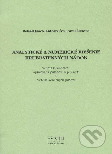 STU Analytické a numerické riešenie hrubostenných nádob - Rolad Jančo a kolektív cena od 148 Kč