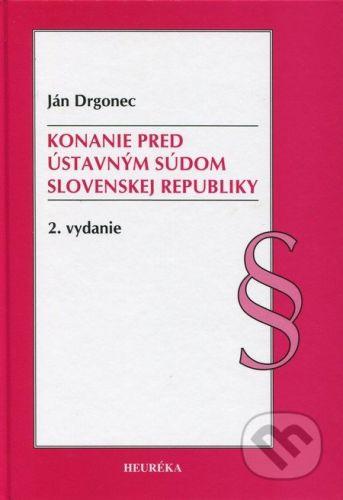 Heuréka Konanie pred Ústavným súdom Slovenskej republiky - Ján Drgonec cena od 443 Kč