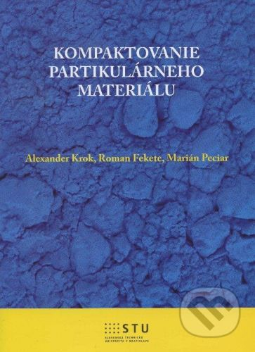 STU Kompaktovanie partikulárneho materiálu - Alexander Krok a kolektív cena od 133 Kč