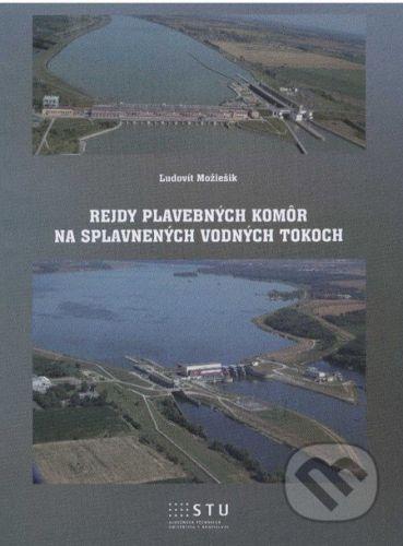 STU Rejdy plavebných komôr na splavnených vodných tokoch - Ľudovít Možiešik cena od 114 Kč