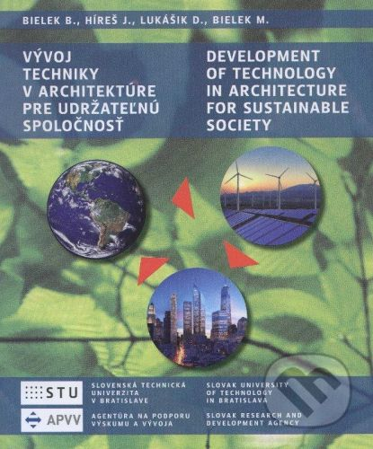 STU Vývoj techniky v architektúre pre udržateľnú spoločnosť/Development of technology in architecture for sustainable society - Boris Bielek a kolektív cena od 128 Kč