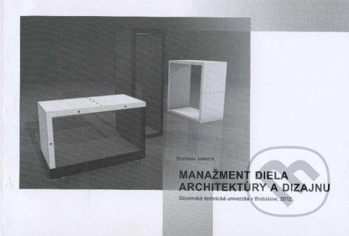 STU Manažment diela architektúry a dizajnu - Branislav Jelenčík cena od 121 Kč