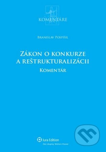 IURA EDITION Zákon o konkurze a reštrukturalizácii - komentár - Branislav Pospíšil cena od 537 Kč