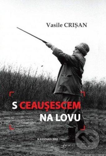 vydavateľ neuvedený S Ceausescem na lovu - Vasile Crisan cena od 260 Kč