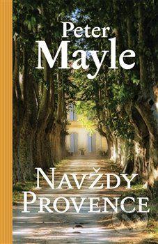 Peter Mayle: Navždy Provence cena od 137 Kč