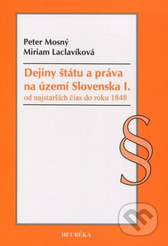 Heuréka Dejiny štátu a práva na území Slovenska I. - Peter Mosný, Miriam Láclavíková cena od 163 Kč