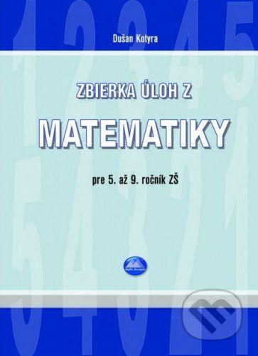 Dušan Kotyra: Zbierka úloh z matematiky pre 5. až 9. ročník ZŠ cena od 89 Kč