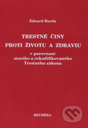 Heuréka Trestné činy proti životu a zdraviu - Eduard Burda cena od 201 Kč