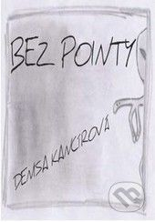 VIA BIBLIOTHECA Bez pointy - Denisa Kancírová cena od 306 Kč