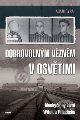 Adam Cyra: Dobrovolným vězněm v Osvětimi cena od 199 Kč