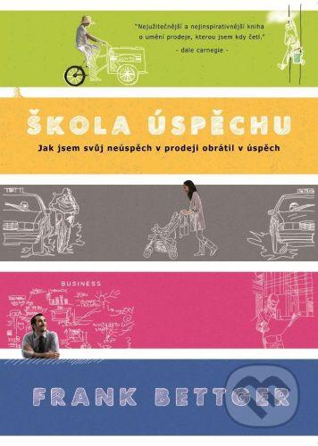 Bettger Frank: Škola úspěchu cena od 214 Kč