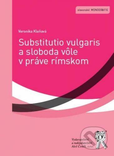 Aleš Čeněk Substitutio vulgaris a sloboda vôle v práve rímskom - Veronika Kleňová cena od 187 Kč