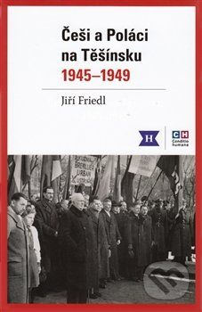 Jiří Friedl: Češi a Poláci na Těšínsku 1945-1949 cena od 360 Kč