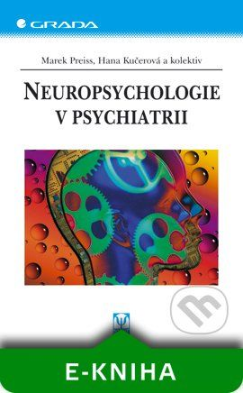 Grada Neuropsychologie v psychiatrii - Marek Preiss, Kučerová Hana a kolektiv cena od 285 Kč