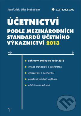 Jitka Svobodová, Josef Jílek: Účetnictví podle mezinárodních standardů účetního výkaznictví 2013 cena od 0 Kč