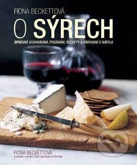 Fiona Beckettová: O sýrech - Správné uchovávání, podávání, recepty a párování s nápoji cena od 159 Kč