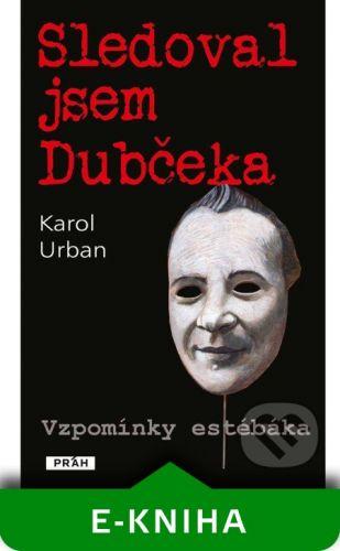 Práh Sledoval jsem Dubčeka - Karol Urban cena od 86 Kč