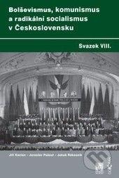 Jakub Rákosník, Jaroslav Pažout, Jiří Kocian: Bolševismus, komunismus a radikální socialismus v Československu Svazek VIII. cena od 261 Kč