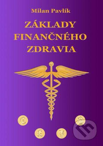 Základy finančného zdravia - Milan Pavlík cena od 199 Kč
