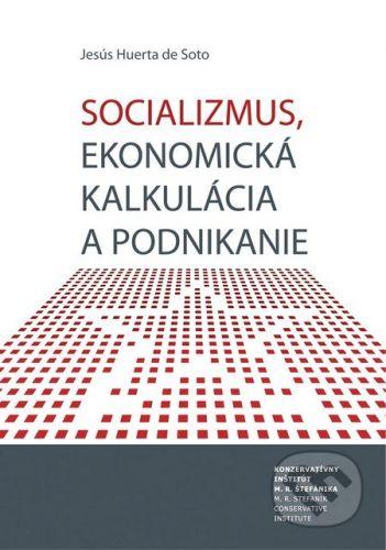 Konzervatívny inštitút M. R. Štefánika, Liberální institut Socializmus, ekonomická kalkulácia a podnikanie - Jesús Huerta de Soto cena od 368 Kč