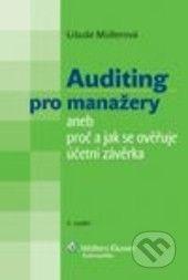 Libuše Müllerová: Auditing pro manažery aneb Proč a jak se ověřuje účetní závěrka cena od 292 Kč