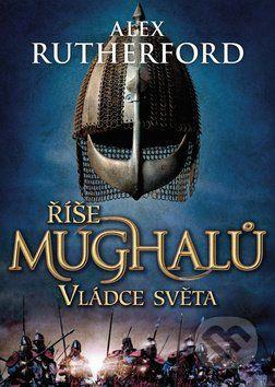 Alex Rutherford: Říše Mughalů - Vládce světa cena od 201 Kč