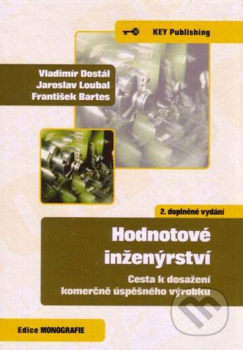 Key publishing Hodnotové inženýrství - Vladimír Dostál, Jaroslav Loubal, František Bartes cena od 372 Kč