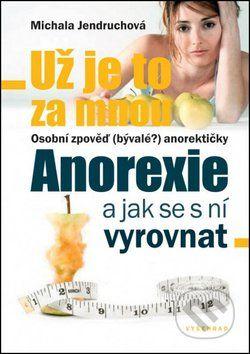 Michala Jendruchová: Už je to za mnou - Anorexie a jak se s ní vyrovnat cena od 115 Kč