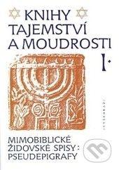 Soušek Zdeněk ThDr.: Knihy tajemství a moudrosti I. - Mimobiblické židovské spisy: pseudepigrafy cena od 296 Kč