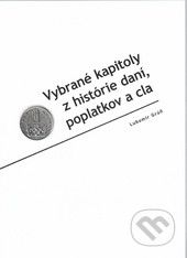 Univerzita Palackého v Olomouci Vybrané kapitoly z histórie daní, poplatkov a cla - Lubomír Grúň cena od 367 Kč
