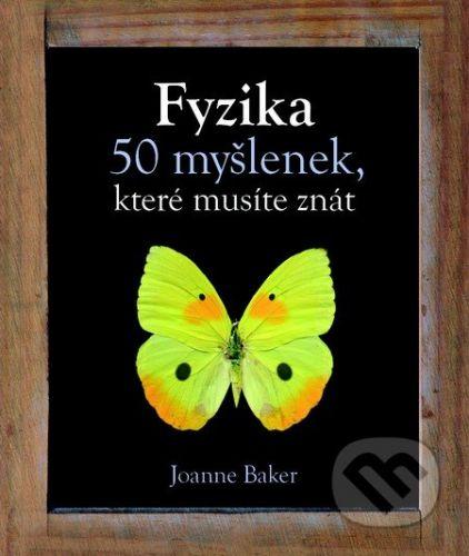 Joanne Baker: Fyzika - 50 myšlenek, které musíte znát cena od 159 Kč
