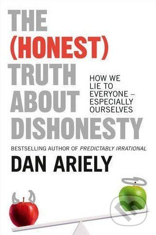 Ariely Dan: The (Honest) Truth About Dishonesty: How We Lie to Everyone - Especially Ourselves cena od 202 Kč